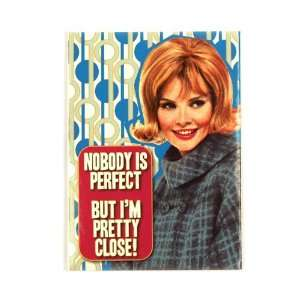 NOBODY IS PERFECT FRIDGE MAGNET
